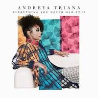 Andreya Triana - Everything You Never Had Pt. II